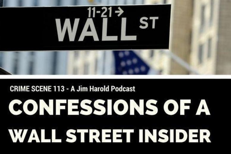 A Jim Harold Podcast – Confessions of a Wall Street Insider – Crime Scene 113
