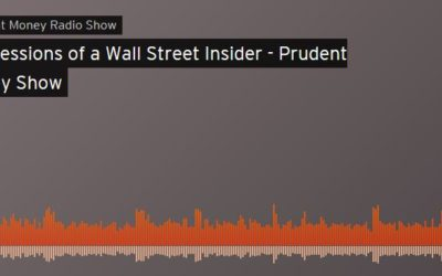 Prudent Money Radio Show | Confessions of a Wall Street Insider